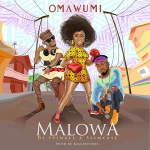 Download Omawumi Malowa ft Slimcase & DJ Spinall Mp3