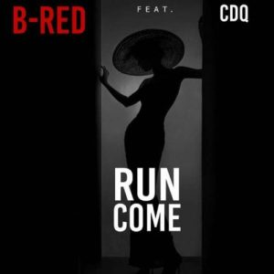 Download Mp3 B-Red Run Come ft CDQ