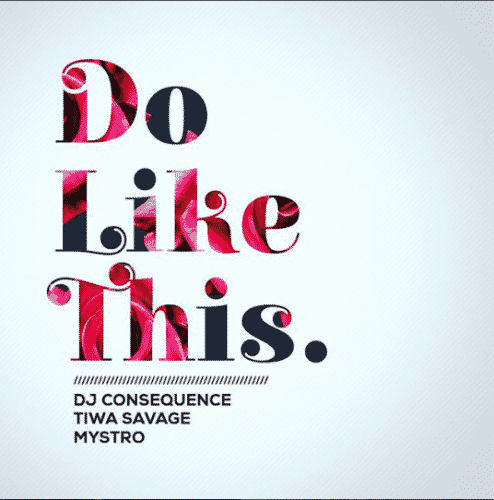 Download DJ Consequence Do Like This ft Tiwa Savage And Mystro Mp3