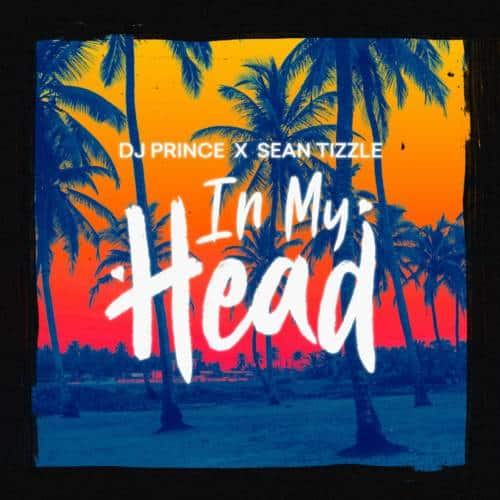 Download Mp3 DJ Prince In My Head ft Sean Tizzle