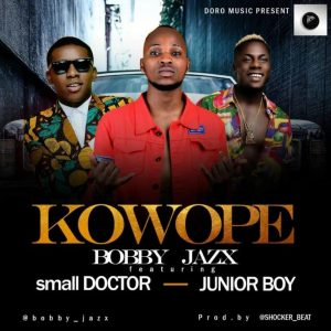 Download Bobby Jazx Kowope Ft Small Doctor x Junior Boy Mp3