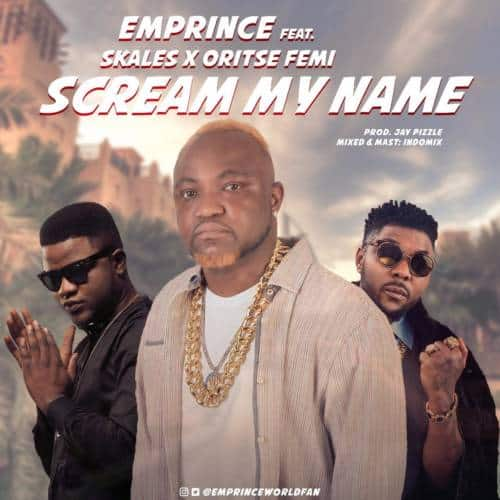 Download Emprince Scream My Name ft Oritse Femi & Skales Mp3