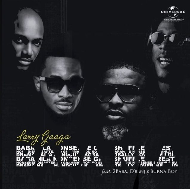 Download Larry Gaaga – Baba Nla ft. Burna Boy, 2Baba & D'Banj