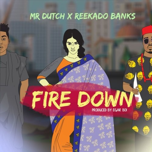 Download Mr Dutch Fire Down ft Reekado Banks Mp3