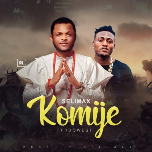 Download Selimax Komije ft Idowest Mp3