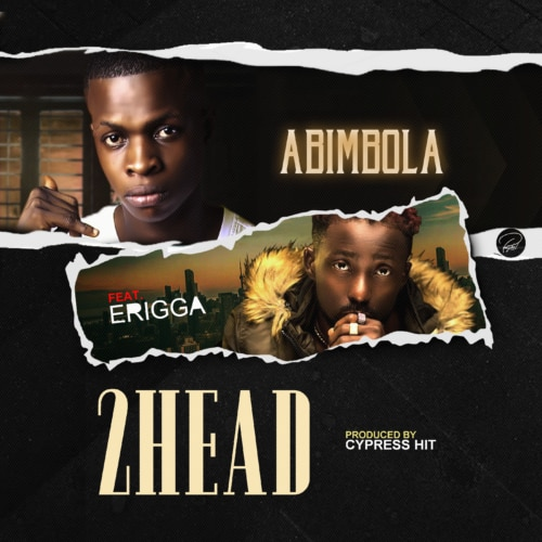 Download Abimbola 2head Remix ft Erigga Mp3