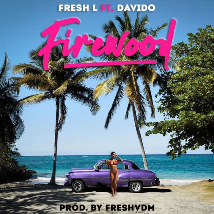 Download Fresh L Firewood ft Davido Mp3