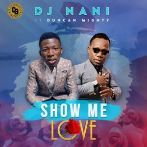 Download Song DJ Nani Show Me Love Ft Duncan Mighty Mp3