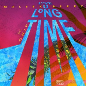 Download Maleek Berry Love U Long Time Ft Chip Mp3