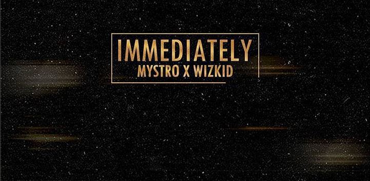 Download Mystro Immediately Ft Wizkid MP3