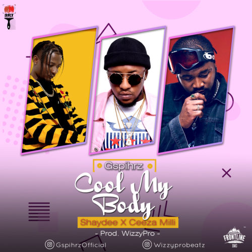 Download Gspihrz Cool My Body ft Ceeza Milli & Shaydee Mp3