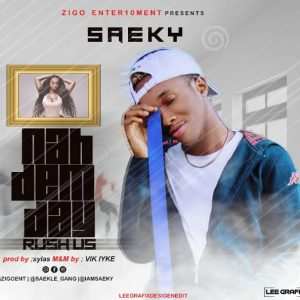 Download Saeky Nah Dem Dey Rush Us Mp3