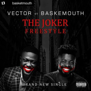 Download Vector ft Basketmouth The Joker FreeStyle Mp3