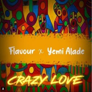 Download Flavour Crazy Love ft Yemi Alade Mp3