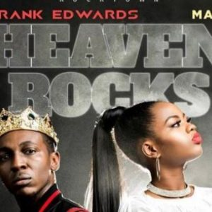 Download Frank Edwards Heaven Rocks ft Mayo Mp3
