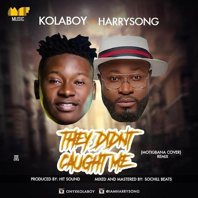 Download Kolaboy They Didn't Caught Me Remix ft Harrysong Mp3