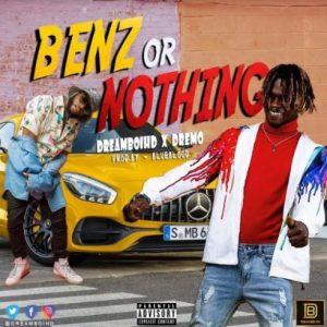 Download DreamboiHD Benz Or Nothing ft Dremo Mp3