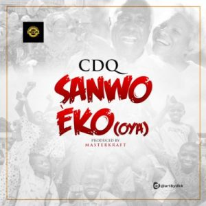 Download CDQ Sanwo Eko OYA Mp3