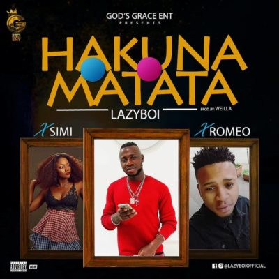 Download Lazyboi Hakuna Matata ft Simi & Romeo Mp3