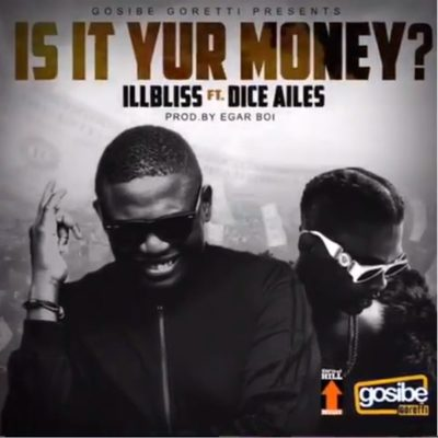 Download iLLbliss Is It Your Money? ft Dice Ailes Mp3