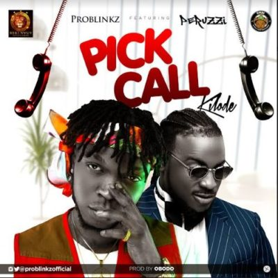 Download Problinkz Pick Call Kilode ft Peruzzi Mp3