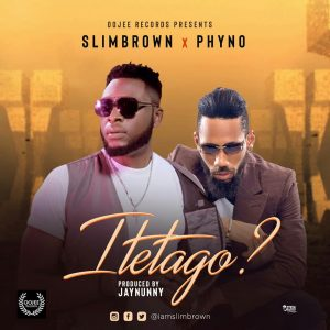 Download SlimBrown ft Phyno Itetago Mp3