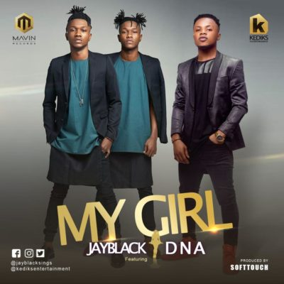 Download Jayblack My Girl ft DNA Mp3