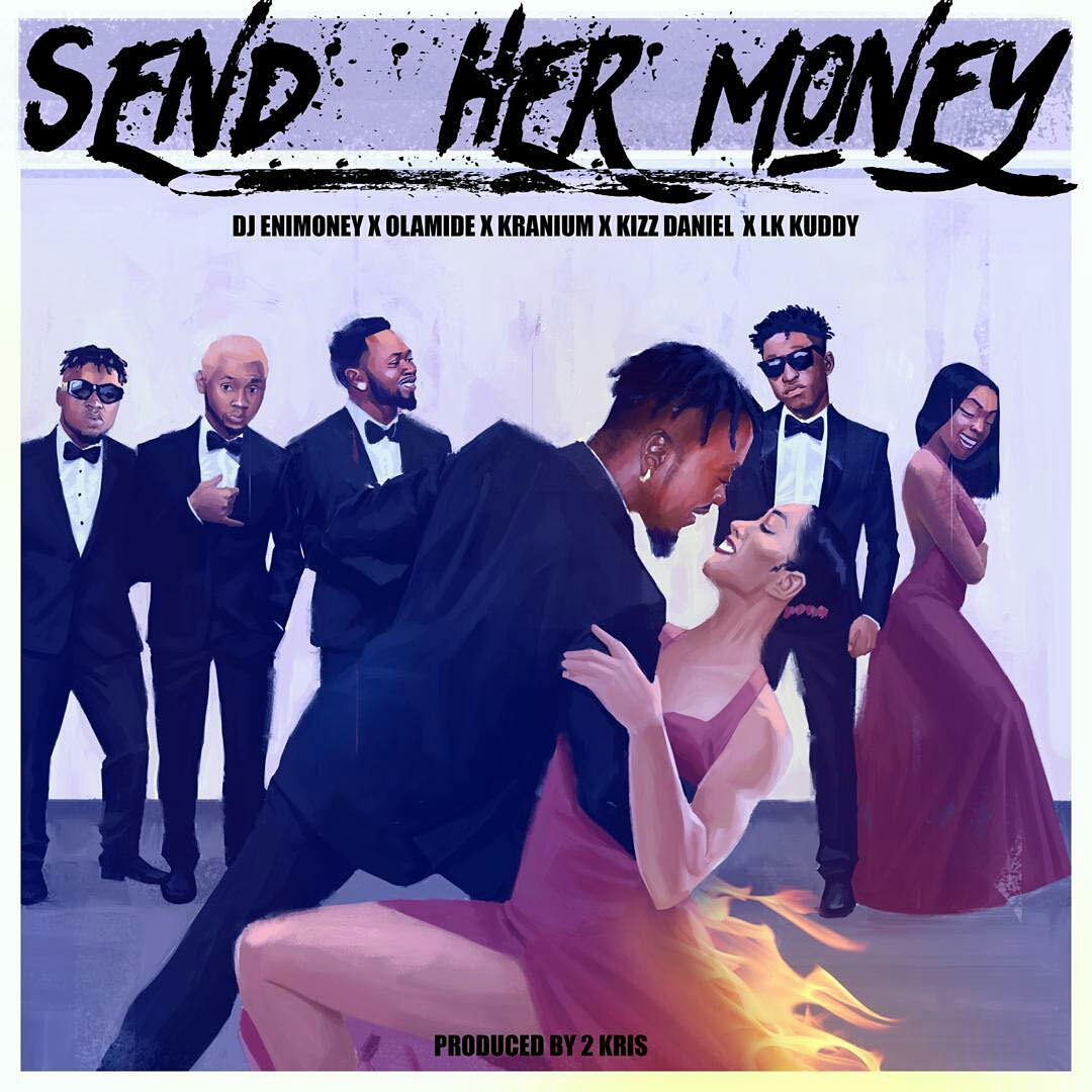 Download Dj Enimoney X Lk Kuddy X Kizz Daniel X Olamide X Kranium Send Her Money Mp3