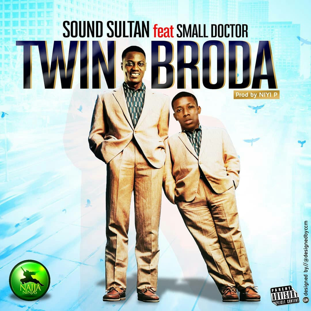 Download Sound Sultan Twin Broda ft Small Doctor Mp3