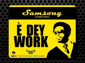 Samsong - E Dey Work Mp3 Download Audio