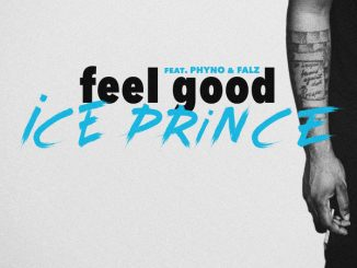 Ice Prince - Feel Good ft. Phyno x Falz Mp3 Download