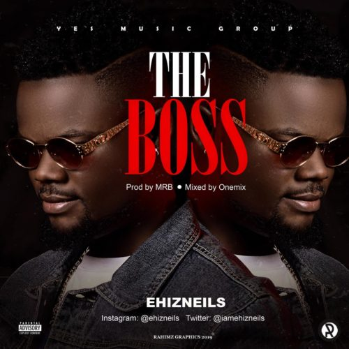 EhizNeils – The Boss Mp3 Download Audio