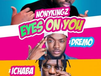 Nonykingz - Eyes On You Ft Dremo x Ichaba Mp3 Download Audio