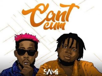 Sami - Can't Cum ft Erigga