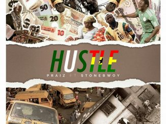 Praiz - Hustle ft Stonebwoy Mp3 Download Audio