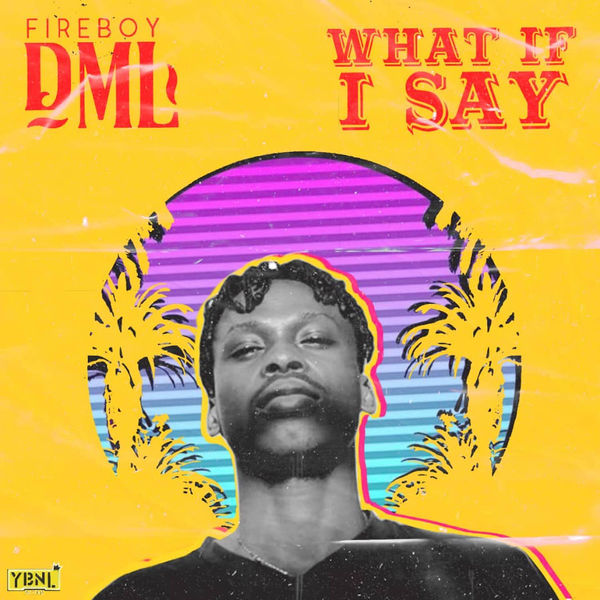 Fireboy DML What If I Say Mp3 Download Audio