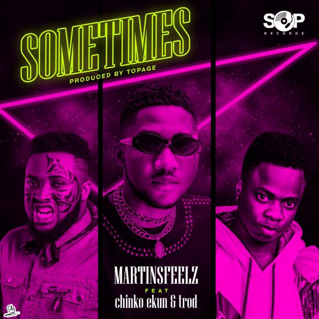 Martins feel - Sometimes ft Chinko Ekun x Trod
