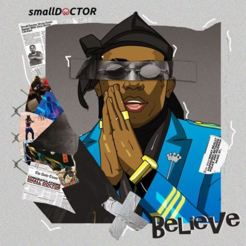 Small Doctor – Believe Mp3 Download Audio