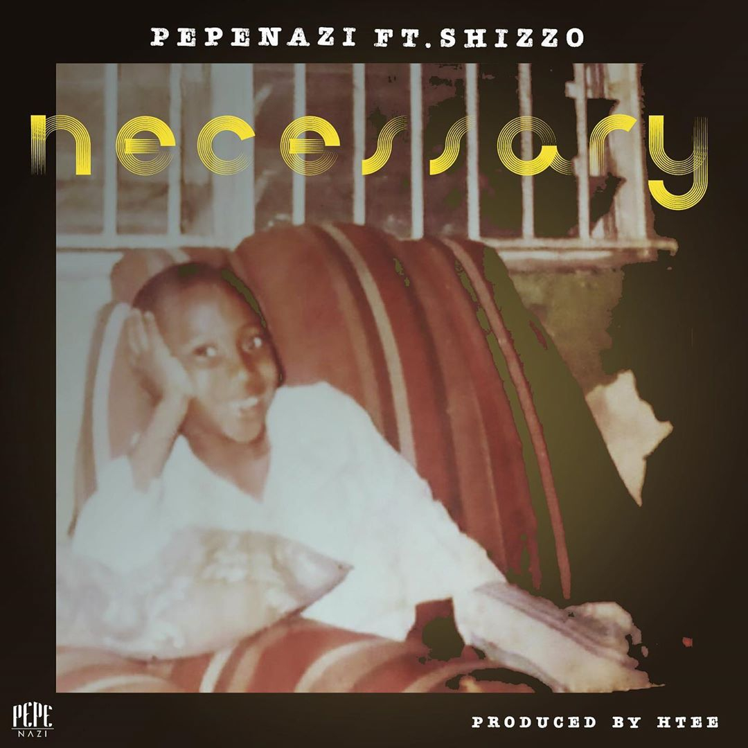 Pepenazi - Necessary ft Shizzo