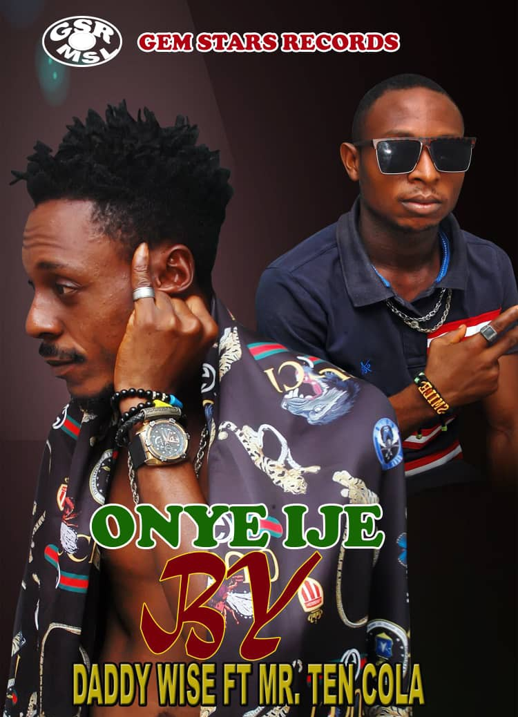 Daddy Wise Onye Ije ft Mr Ten Cola