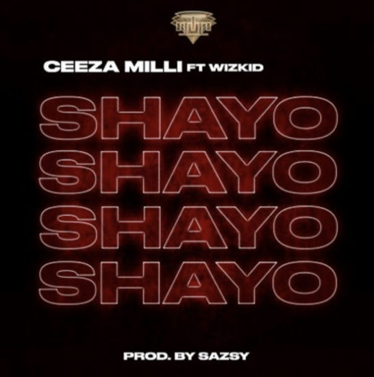 Download Ceeza Milli Shayo ft Wizkid Mp3