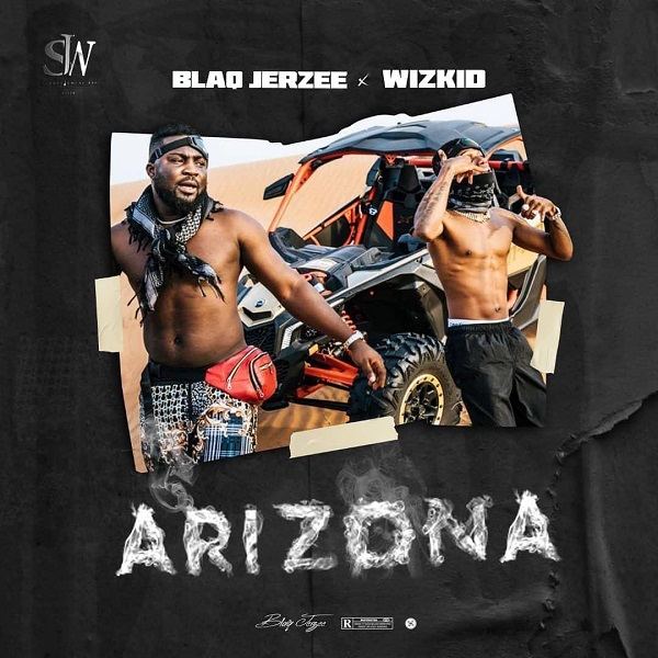 Download Blaq Jerzee Arizona ft Wizkid Mp3