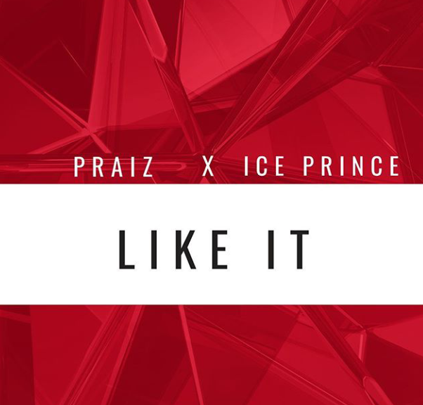 Download Praiz Like It ft Ice Prince Mp3