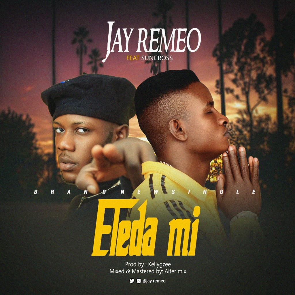 Download Jay Remeo Eleda Mi ft Suncross Mp3