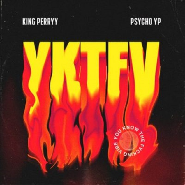 Download King Perryy & PsychoYP YKTFV You Know the Fvcking Vibe Mp3