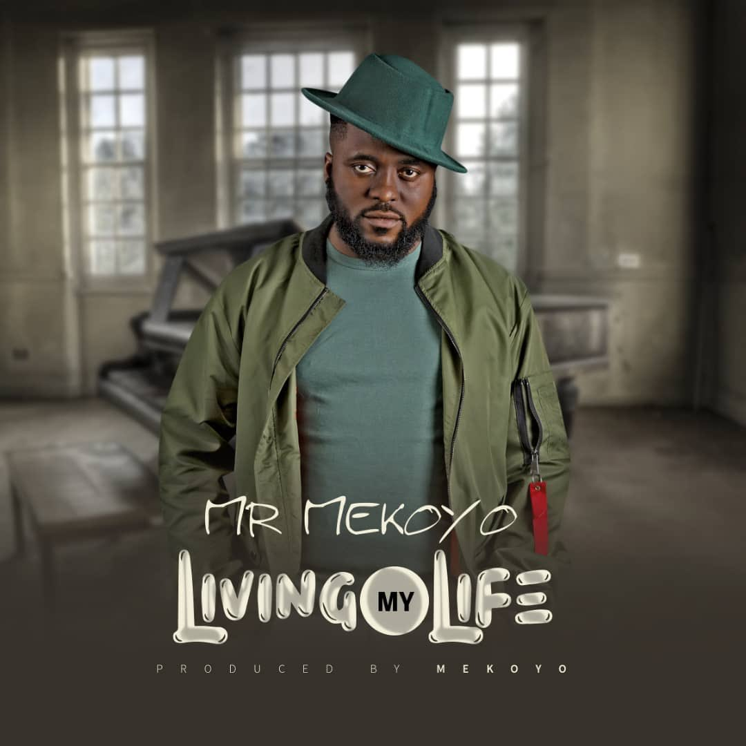 Download Mr Mekoyo Living My Life Mp3