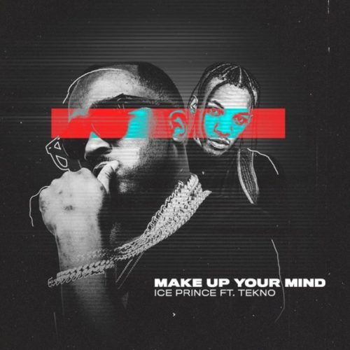 Download Ice Prince Make Up Your Mind ft Tekno Mp3