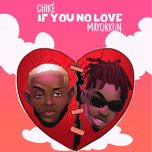 Download Chike If You No Love Ft Mayorkun Mp3