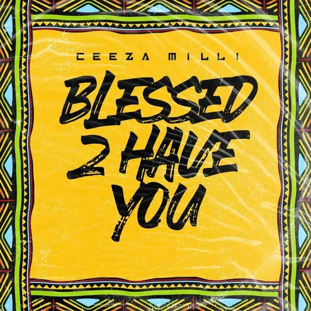 Download Ceeza Milli Blessed 2 Have You Mp3