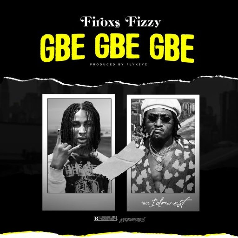 Download Firoxs Fizzy Gbe Gbe Gbe Ft Idowest Mp3
